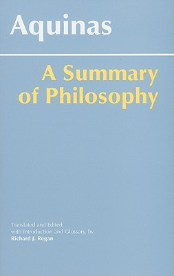 A Summary of Philosophy By Thomas, Aquinas, Saint/ Regan, Richard J. (EDT)/ Regan, Richard J.